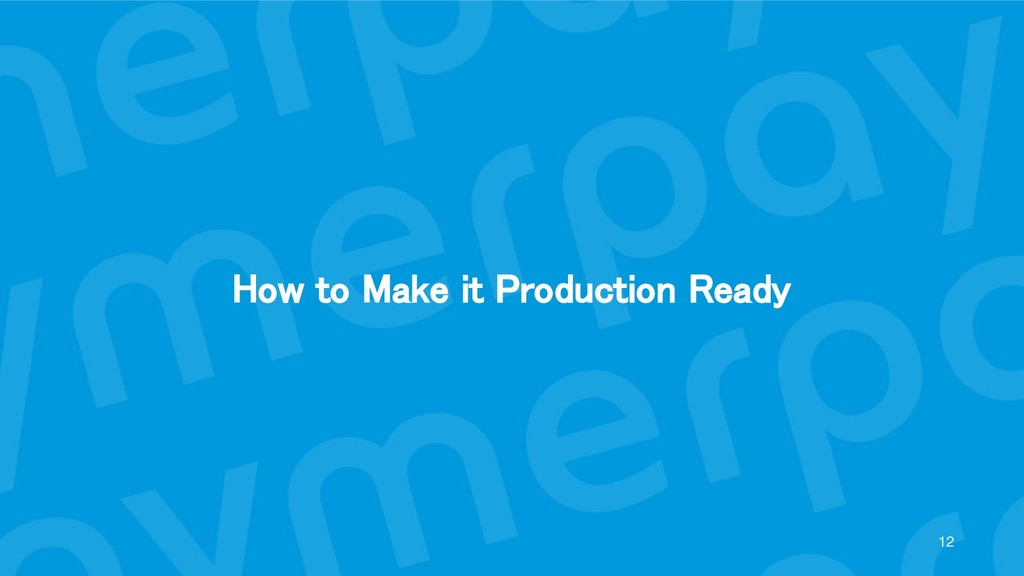 How to Make it Production Ready