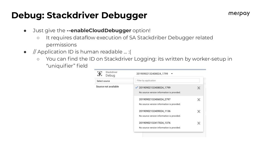 Debug: Stackdriver Debugger ● Just give the --e...