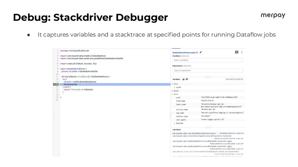 Debug: Stackdriver Debugger ● It captures varia...