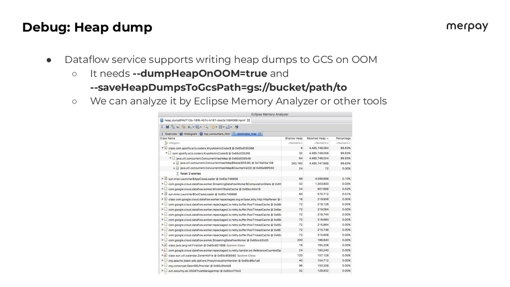 Debug: Heap dump ● Dataflow service supports wri...