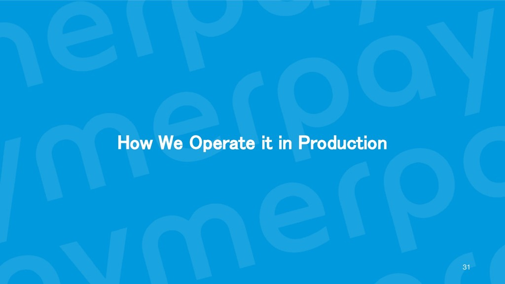 How We Operate it in Production
