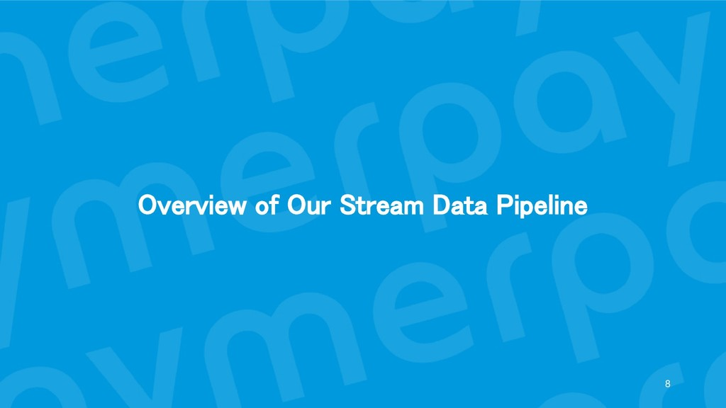 Overview of Our Stream Data Pipeline 