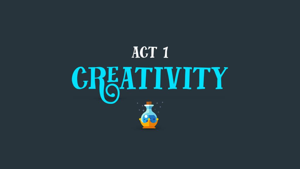 act 1 creativity