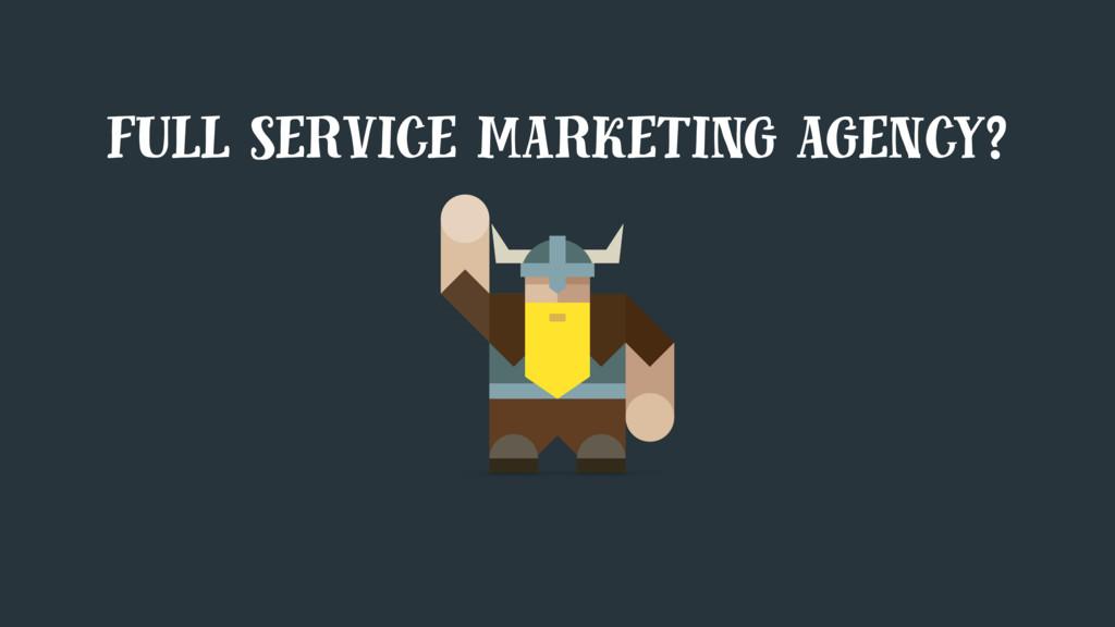 full service marketing agency?