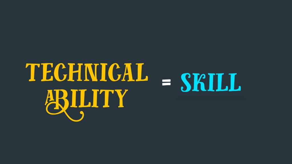 = skill technical ability