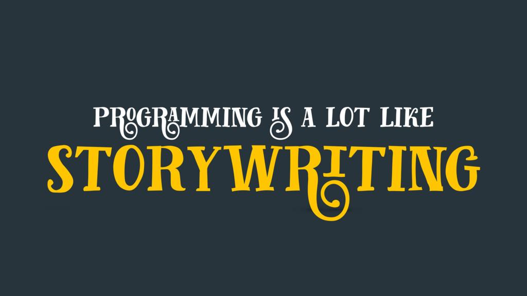 programming is a lot like storywriting