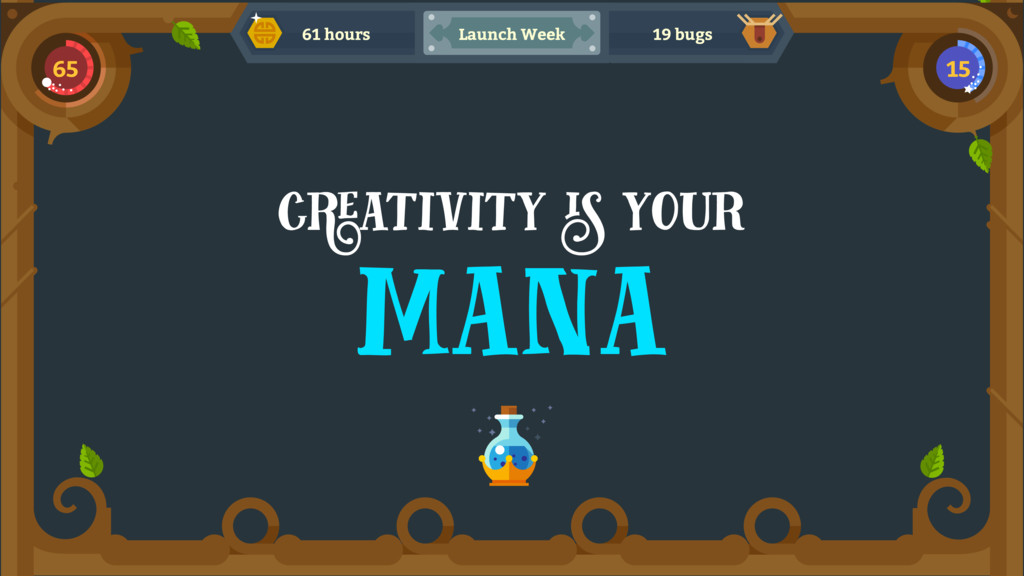 creativity is your mana 61 hours 19 bugs Launch...