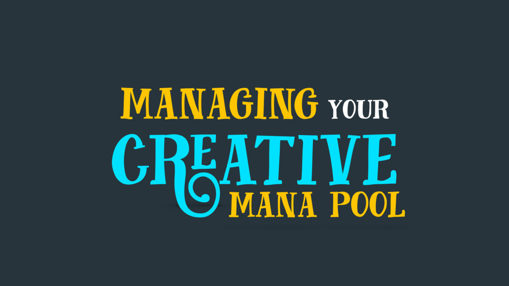 managing your creative mana pool