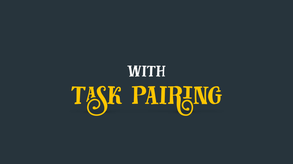 with task pairing