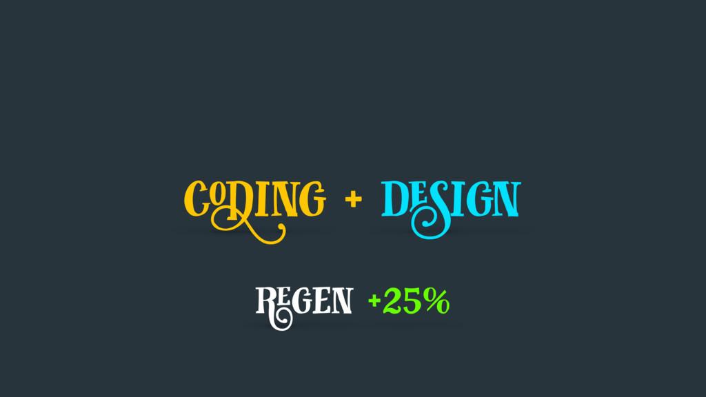 coding + design regen +25%