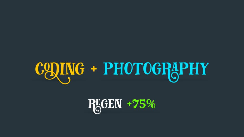 coding + photography regen +75%