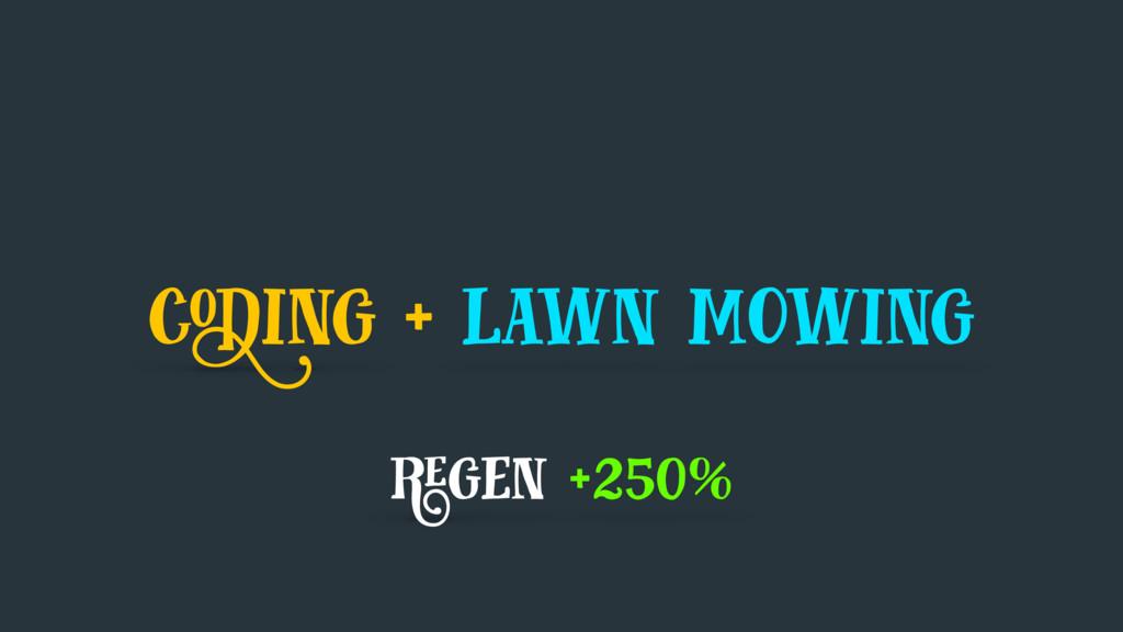 coding + lawn mowing regen +250%