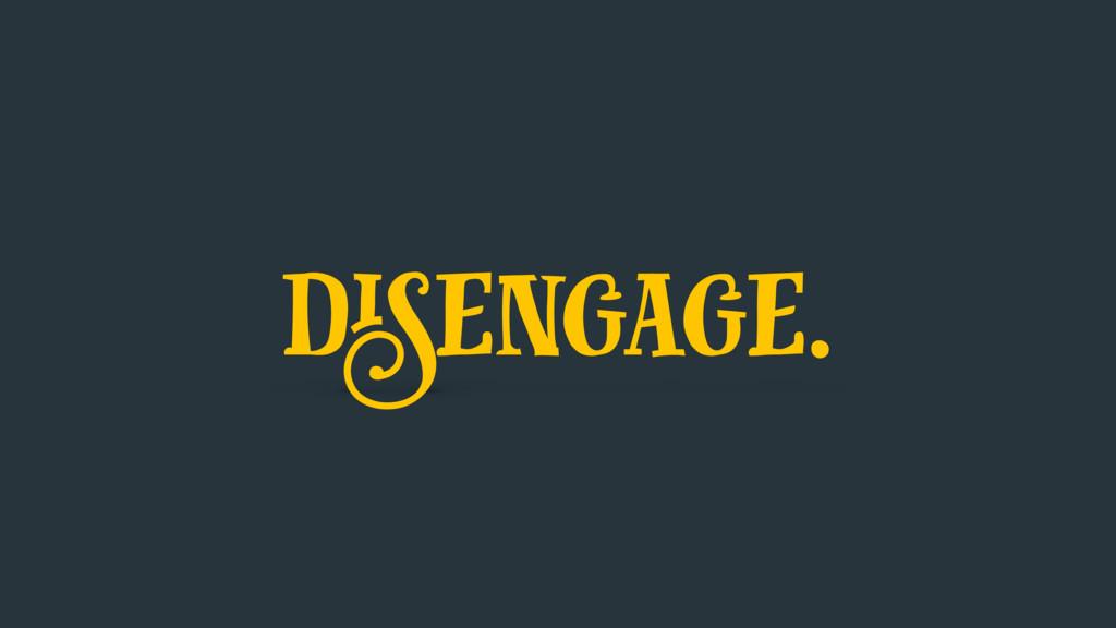 disengage.