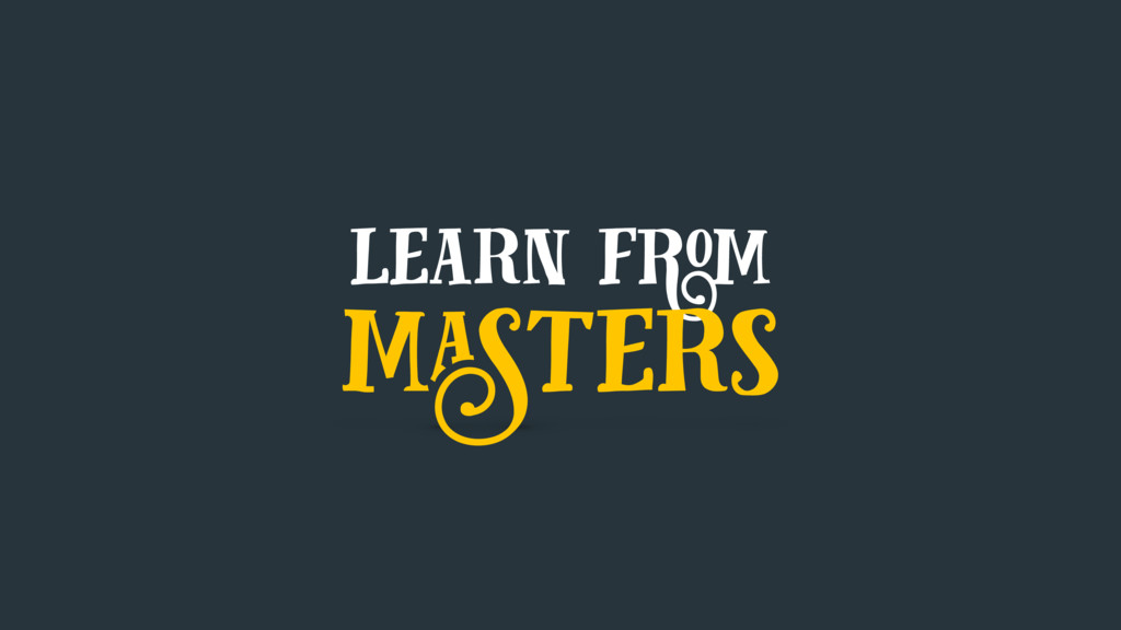learn from masters