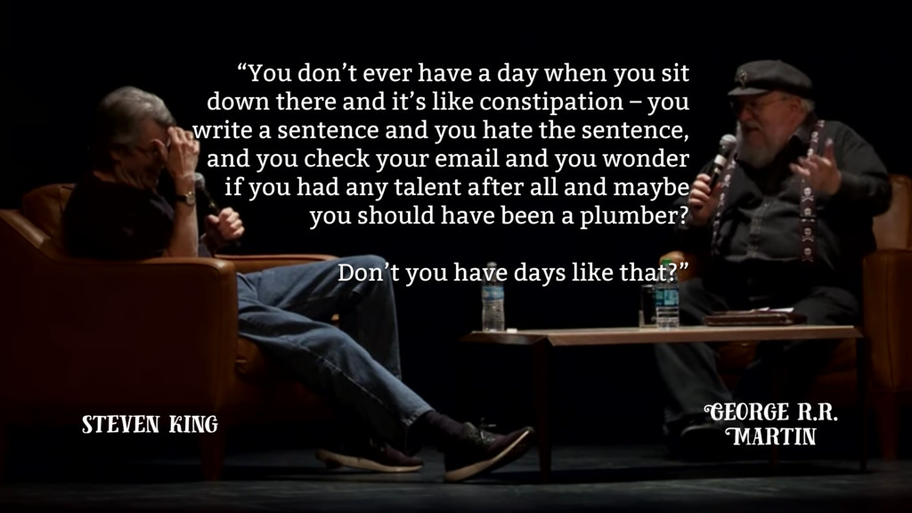 """You don't ever have a day when you sit down th..."