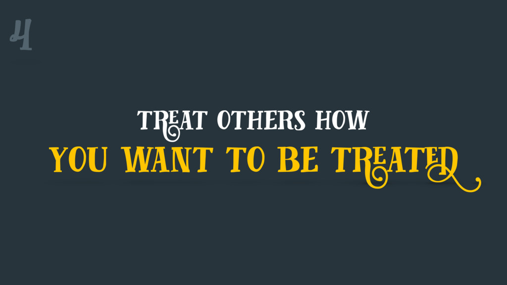 treat others how you want to be treated 4