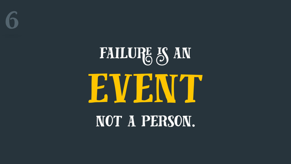 6 failure is an event not a person.