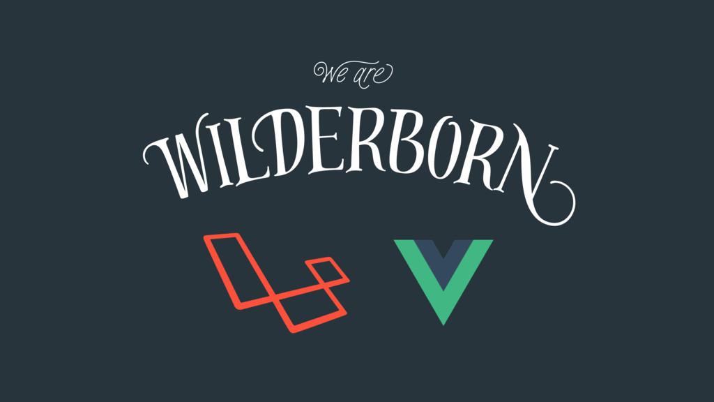 We are WilDerborN