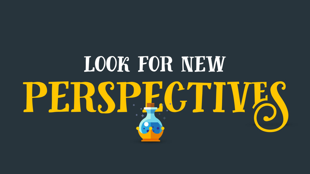 look for new perspectives
