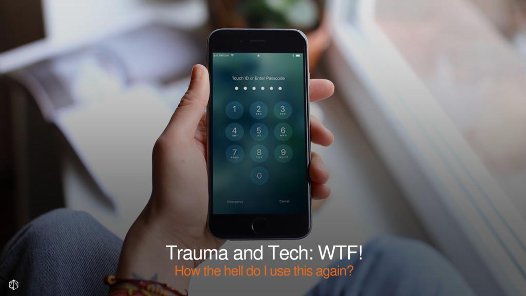 Trauma and Tech: WTF! How the hell do I use thi...