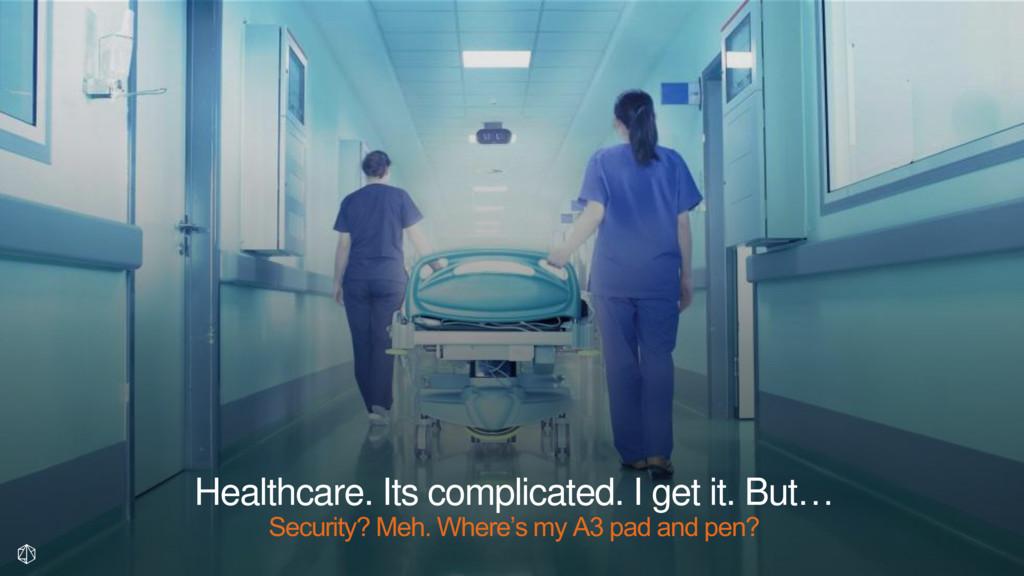 Healthcare. Its complicated. I get it. But… Sec...
