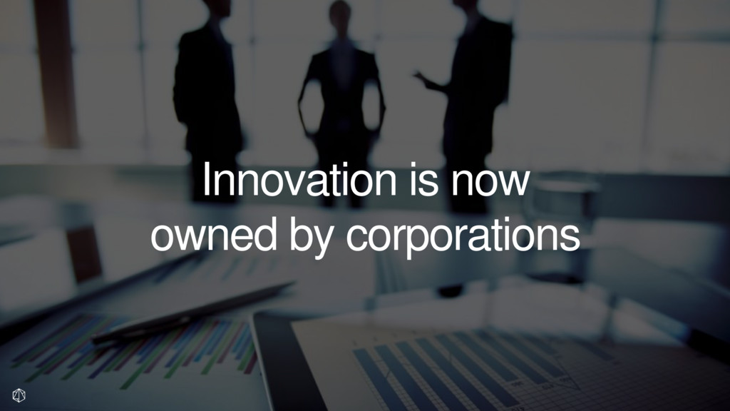 Innovation is now owned by corporations