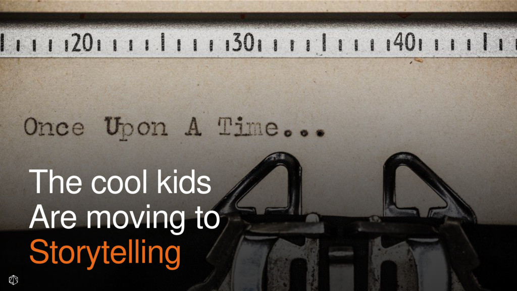 The cool kids Are moving to Storytelling