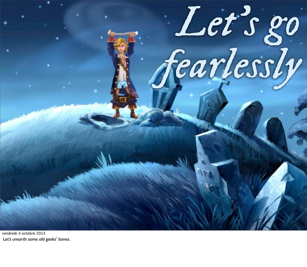 Let's go fearlessly vendredi 4 octobre 2013 Let...