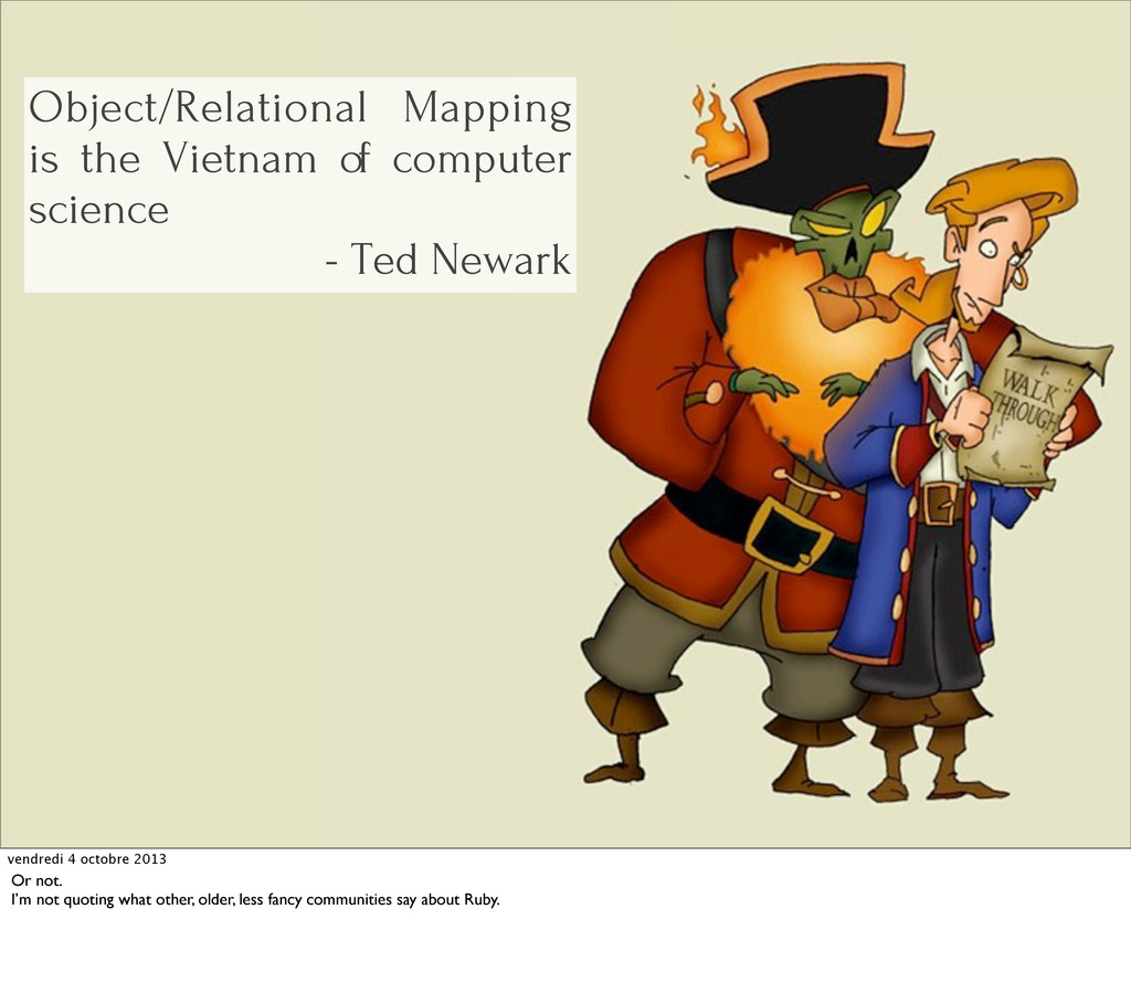 Object/Relational Mapping is the Vietnam of com...