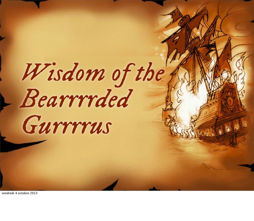 Wisdom of the Bearrrrded Gurrrrus vendredi 4 oc...