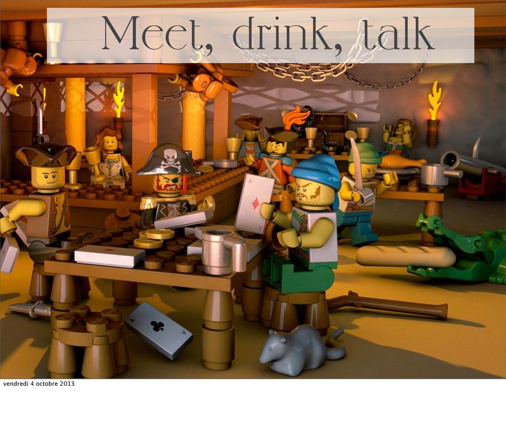 Meet, drink, talk vendredi 4 octobre 2013