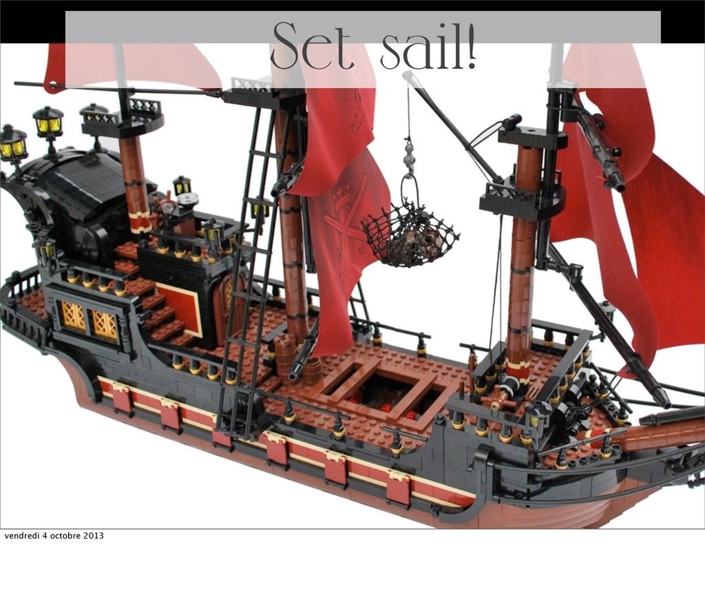 Set sail! vendredi 4 octobre 2013