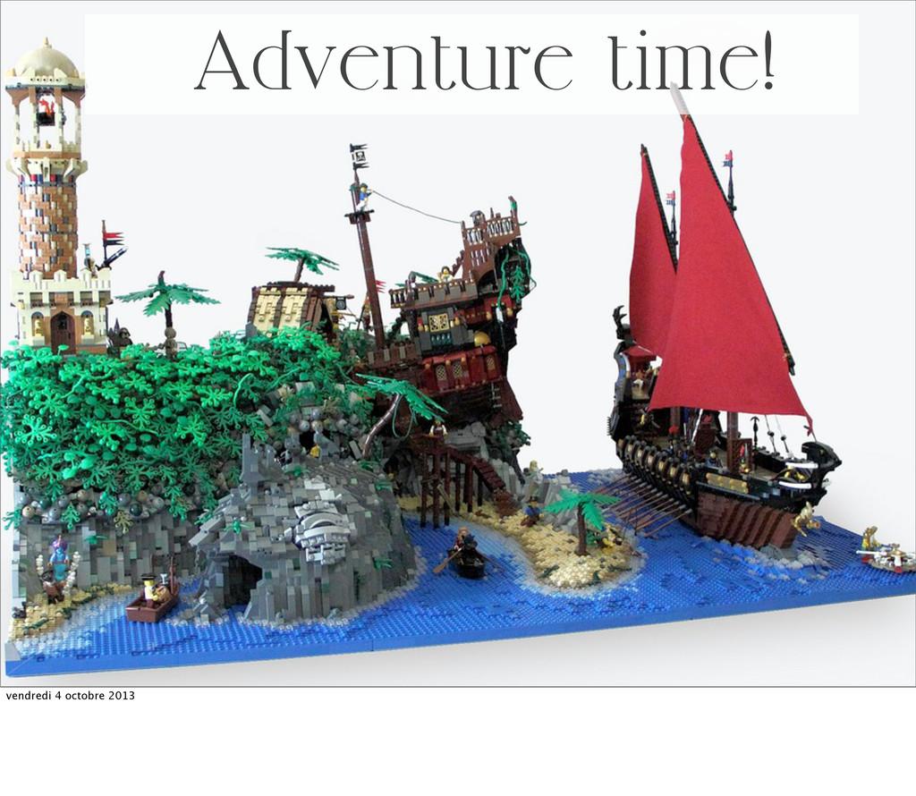 Adventure time! vendredi 4 octobre 2013