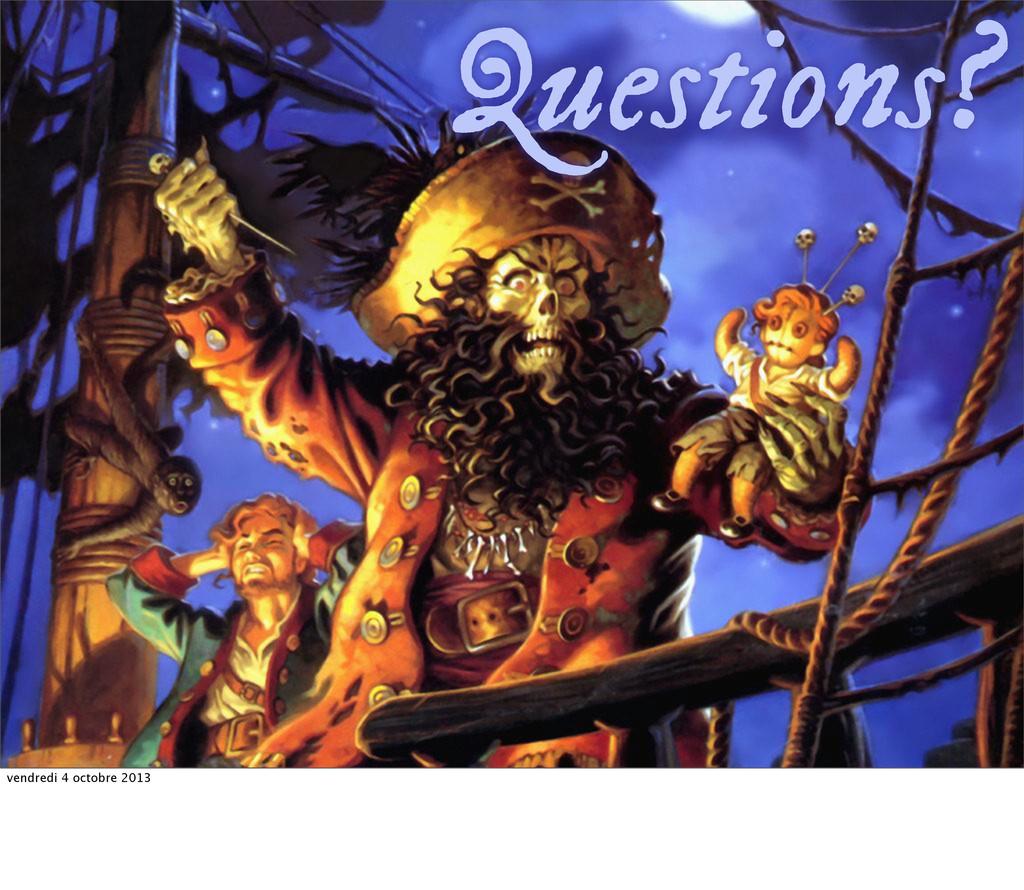 Questions? vendredi 4 octobre 2013
