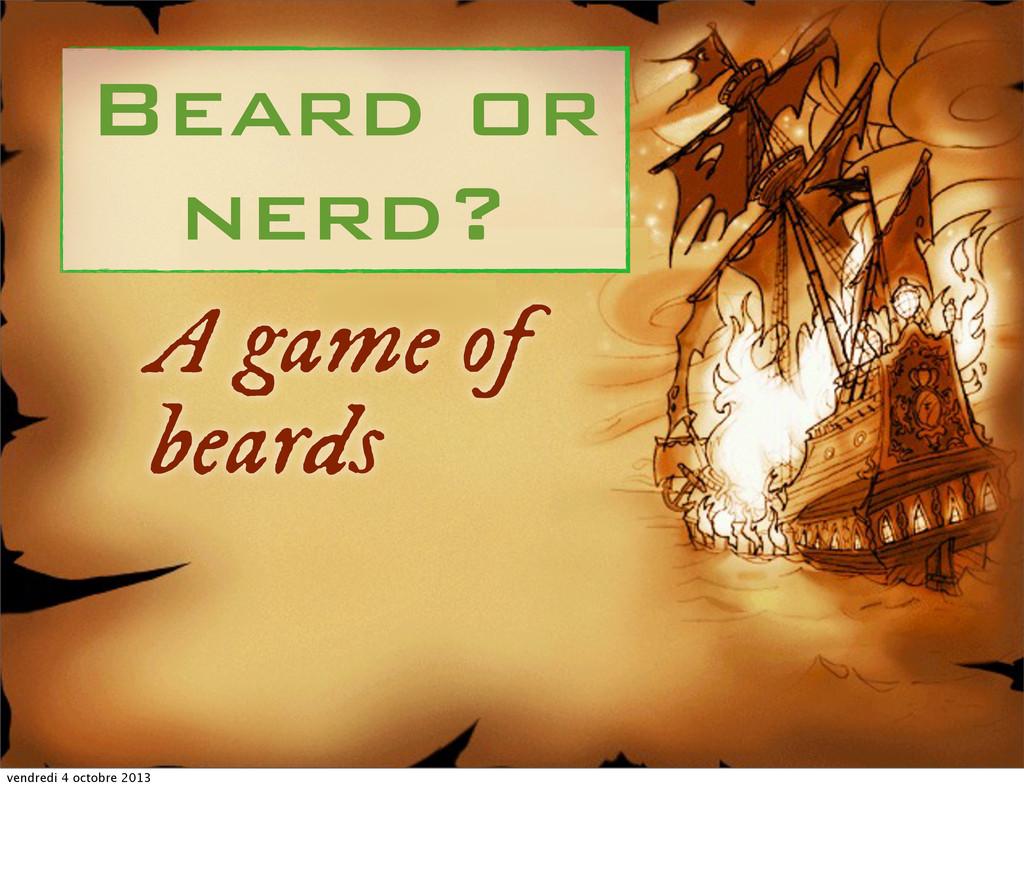 A game of beards Beard or nerd? vendredi 4 octo...