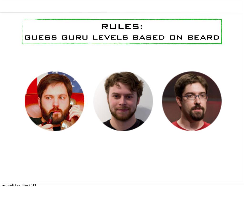 RULES: guess guru levels based on beard vendred...