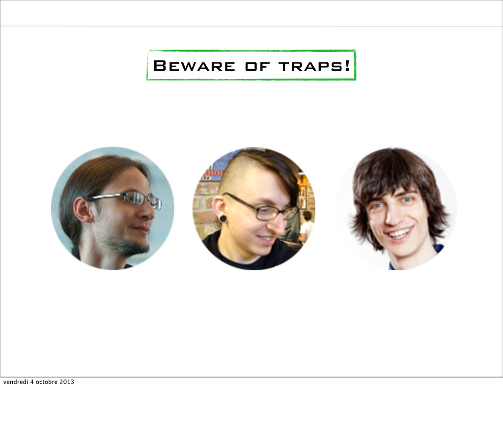 Beware of traps! vendredi 4 octobre 2013