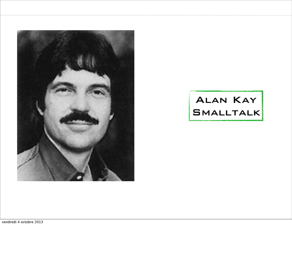 Alan Kay Smalltalk vendredi 4 octobre 2013