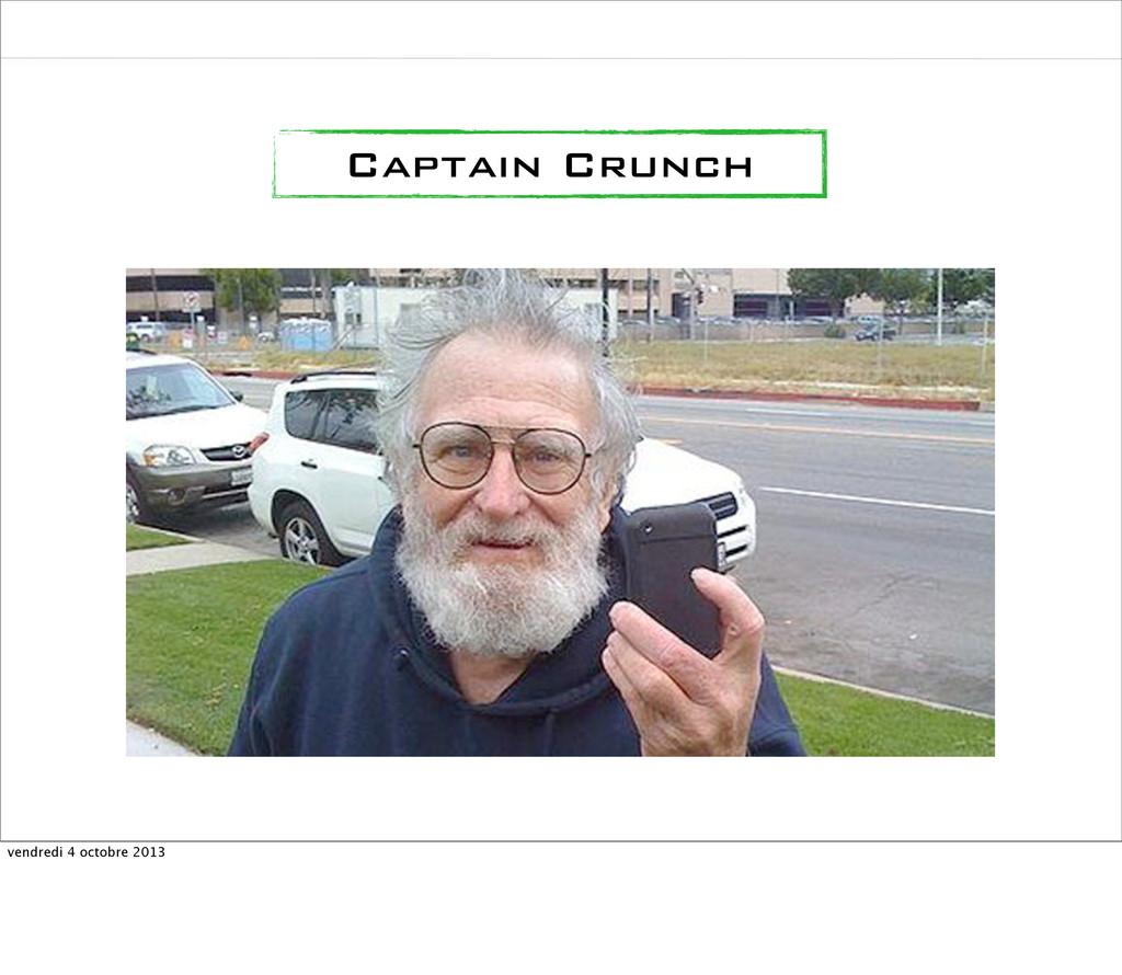 Captain Crunch vendredi 4 octobre 2013