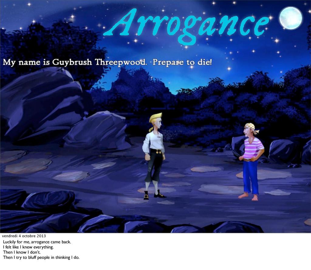 Arrogance vendredi 4 octobre 2013 Luckily for m...