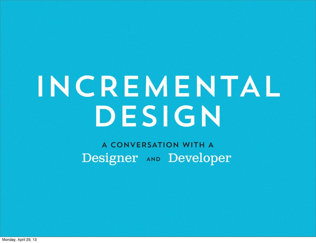 INCREMENTAL DESIGN A CONVERSATION WITH A And De...