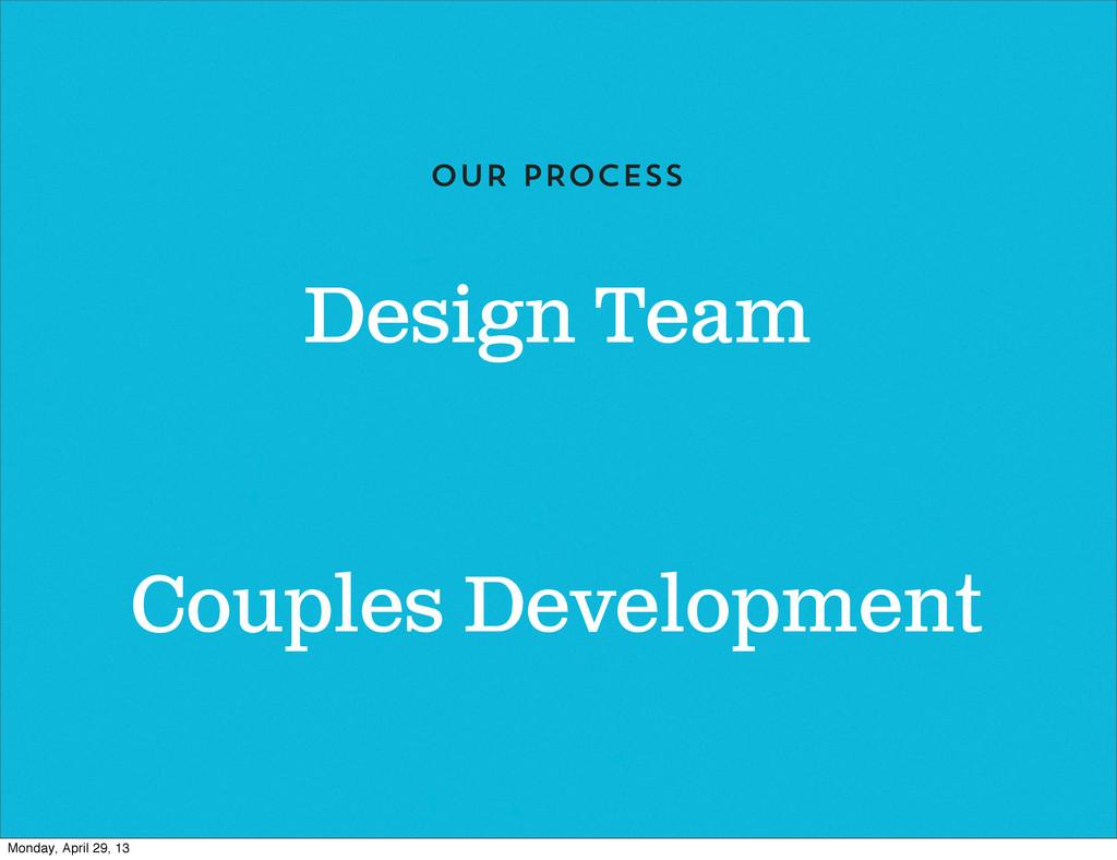 Design Team OUR PROCESS Couples Development Mon...