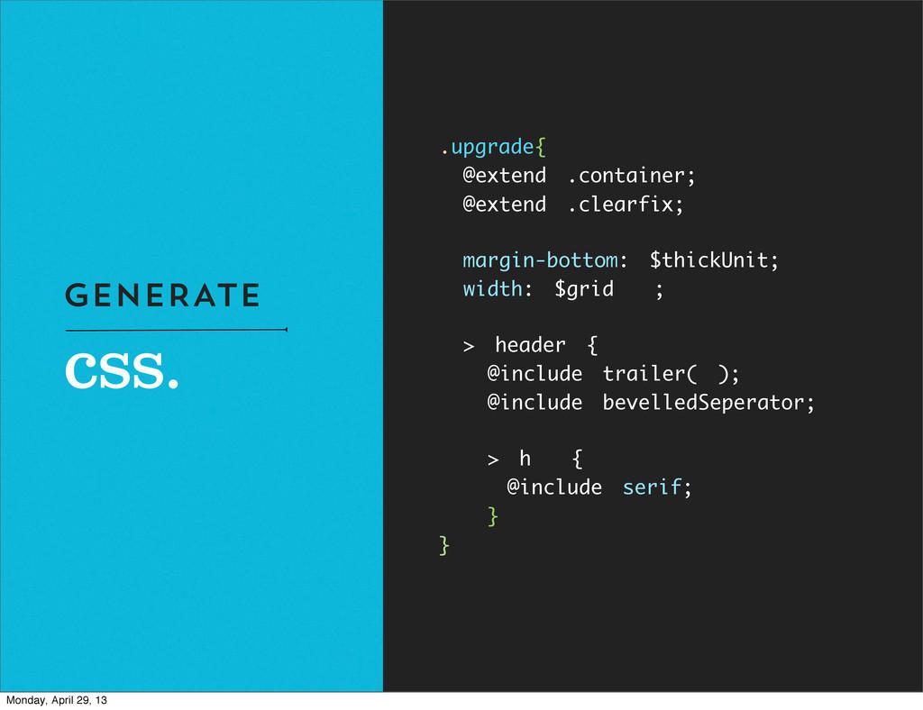 css. GENERATE .upgrade{ @extend .container; @ex...