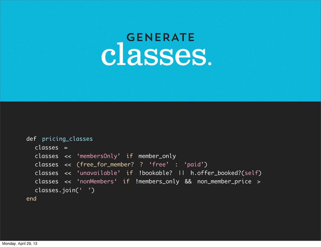 classes. GENERATE def pricing_classes classes =...