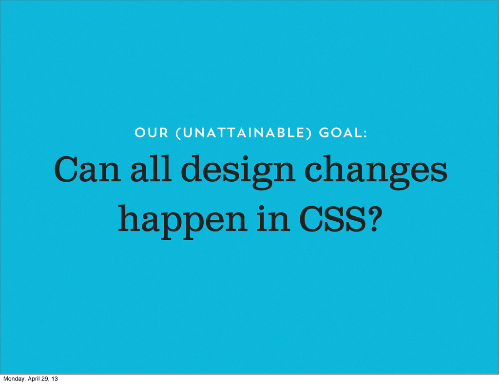 Can all design changes happen in CSS? OUR (unAt...