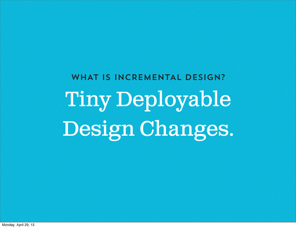 Tiny Deployable Design Changes. WHAT IS INCREME...
