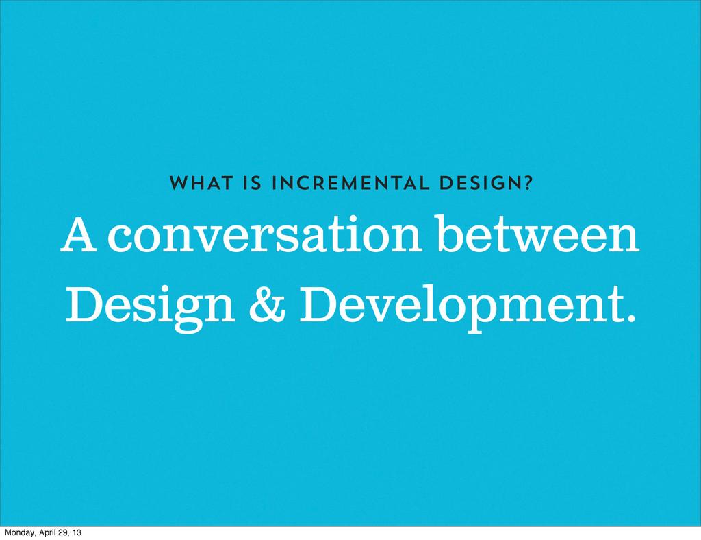 A conversation between Design & Development. WH...