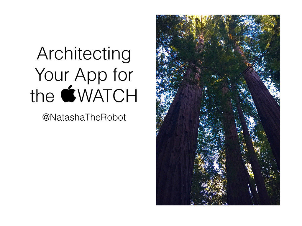 Architecting Your App for the WATCH @NatashaTh...