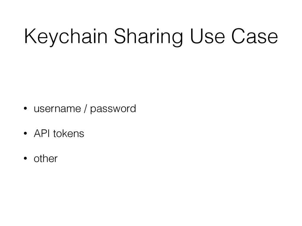 Keychain Sharing Use Case • username / password...