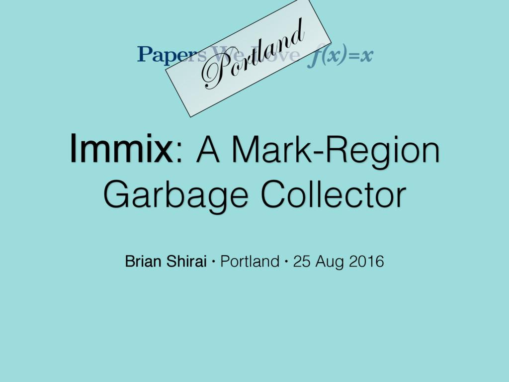 Immix: A Mark-Region Garbage Collector Brian Sh...
